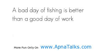 A Bad Day Education Fishing Quotes Apnatalkscom Apnatalks